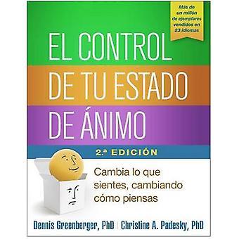 El Control de Tu Estado de Animo - Segunda Edicion - Cambia Lo Que Sie