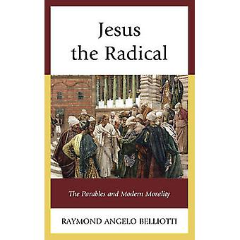 Jesus the Radical - The Parables and Modern Morality by Raymond Angelo