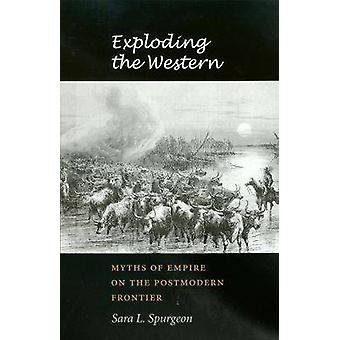 Exploding the Western - Myths of Empire on the Postmodern Frontier by