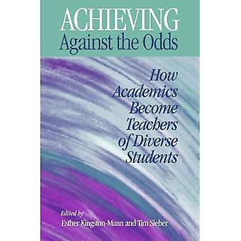 Achieving Against the Odds: How Academics Become Teachers of Diverse Students (The New Academy)