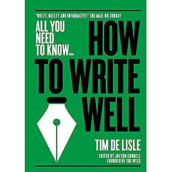 How to Write Well: Bring your prose to life. Make your sentences sparkle (All� you need to know)