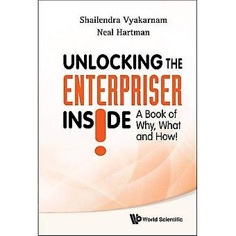 Unlocking the Enterpriser Inside!: A Book of Why, What and How!
