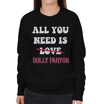 Alles was Sie brauchen ist Dolly Parton Damen Sweatshirt