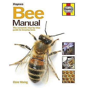 Le manuel de l'abeille: Le Guide complet étape par étape pour garder les abeilles (nouvel éd.)