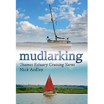 Mudlarking - Thames Estuary Cruising Yarns by Nick Ardley - 9781848684