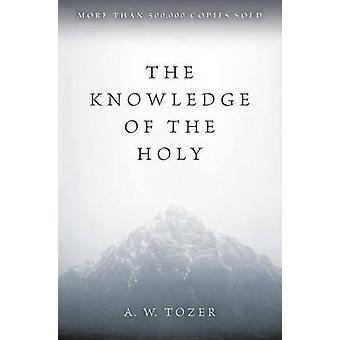 Knowledge of the Holy The by Tozer & A. W.