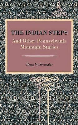 The Indian Steps And Other Pennsylvania Mountain Stories by chaussuresmaker & Henry