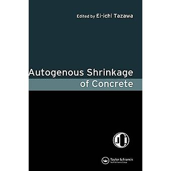 Autogenous Shrinkage of Concrete Proceedings of the International Workshop Organized by Jci Japan Concrete Institute Hiroshima June 1314 1998 by Tazawa & EiIchi