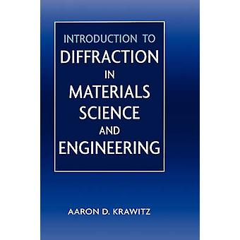 Introduction to Diffraction in Materials Science and Engineering by Krawitz & Aaron D.