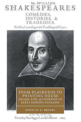 From Playhouse to impression House Drama and Authorship in Early Modern England by Brooks & Douglas A.