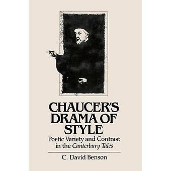 Chaucers Drama of Style Poetic Variety and Contrast in the Canterbury Tales by Benson & C. David