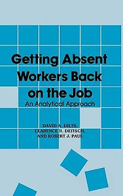 Getting Absent Workers Back on the Job An Analytical Approach by Dilts & David A.