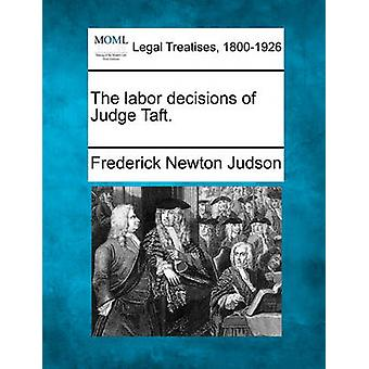 The labor decisions of Judge Taft. by Judson & Frederick Newton