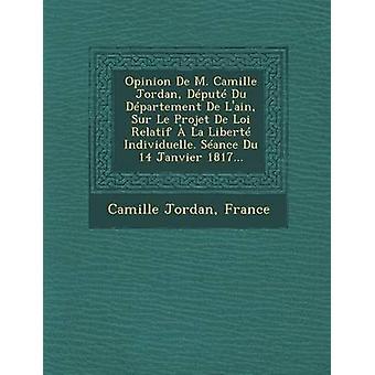 Meinung nach De M. Camille Jordan Dput Du Dpartement De Lain Sur Le Projet De Loi Relatif La Libert Individuelle. Bestandtteil Du 14 Janvier 1817... von Jordan & Camille