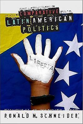 Comparative Latin American Politics by Schneider & Ronald M.