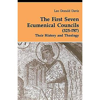 First Seven Ecumenical Councils Their History and Theology by Davis & Leo D