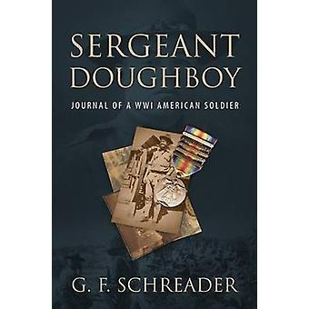 Sergeant Doughboy Journal of a WWI American Soldier by Schreader & G. F.