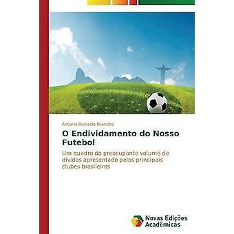 O Endividamento Nosso Futebol von Brando Antonio Reinaldo