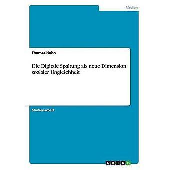 Die Digitale Spaltung ALS Neue Dimension Sozialer Ungleichheit by Hohn & Thomas