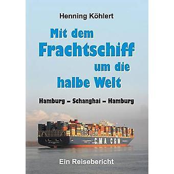 Mit dem Frachtschiff um die halbe Welt Hambourg Schanghai Hambourg par Khlert & Henning