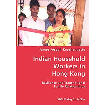 Indian Household Workers in Hong Kong Resilience and Transnational Family Relationships by Keezhangatte & James Joseph