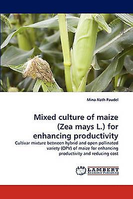 Mixed Culture of Maize Zea Mays L. for Enhancing Productivity by Paudel & Mina Nath