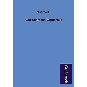 Von Adam Bis Vanderbilt by Twain & Mark