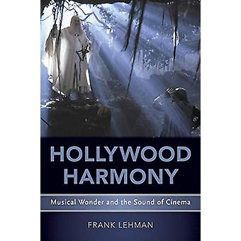 Hollywood Harmony - Musical Wonder and the Sound of Cinema by Frank Le