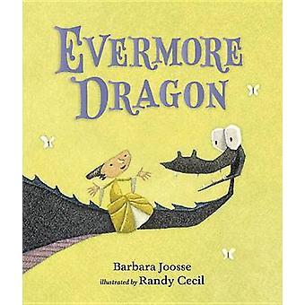 Evermore Dragon by Barbara Joosse - Randy Cecil - 9780763668822 Book
