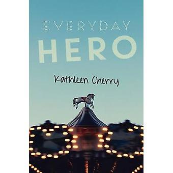 Everyday Hero by Kathleen Cherry - 9781459809826 Book