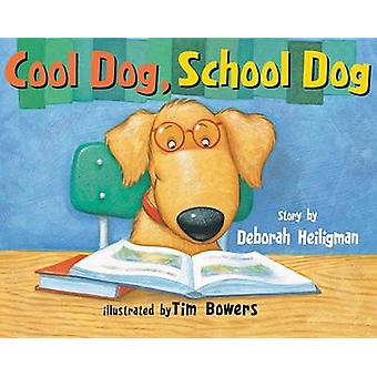 Cool Dog - School Dog by Deborah Heiligman - Tim Bowers - 97814778167