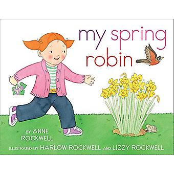 My Spring Robin by Anne Rockwell - Harlow Rockwell - 9781481411387 Bo