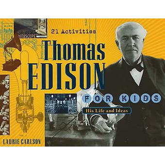 Thomas Edison for Kids - His Life and Ideas - 21 Activities by Laurie
