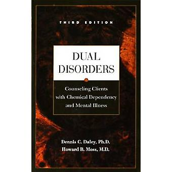 Dual Disorders - Counseling Clients with Chemical Dependency and Menta