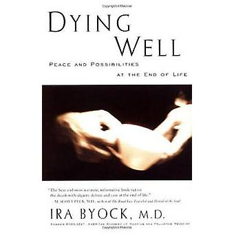 Dying Well - A Contemporary Guide to Awakening by Ira Byock - 97815732