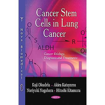 Cancer Stem Cells in Lung Cancer by Koji Okudela - Hitoshi Kitamura -