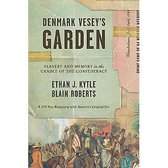 Denmark Vesey's Garden - Slavery and Memory in the Cradle of the Confe