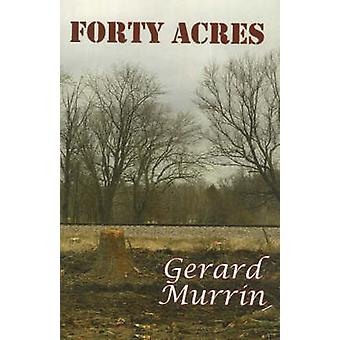 Forty Acres by Gerard F. Murrin - 9781931741743 Book
