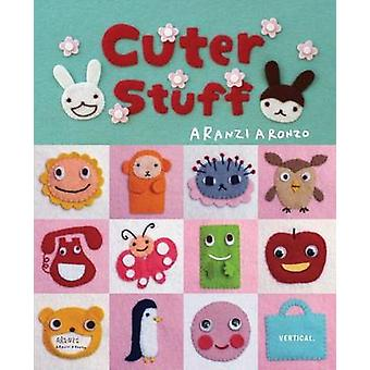 Aranzi Aronzo - Cuter Stuff by Aranzi Aronzo - 9781941220597 Book