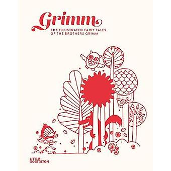 Grimm - The Illustrated Fairy Tales of the Brothers Grimm by Jacob Gri
