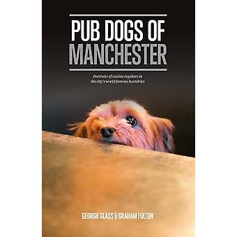 Pub Dogs of Manchester by Georgie Glass - Graham Fulton - 97819104495