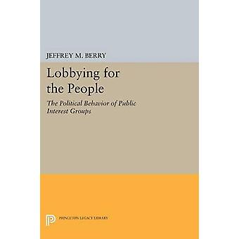 Lobbying for the People - The Political Behavior of Public Interest Gr