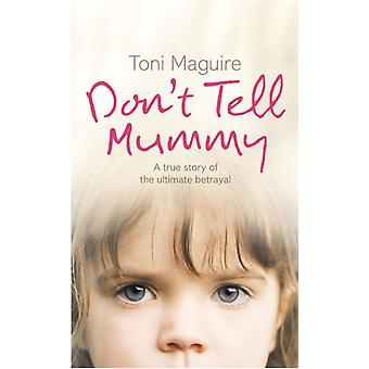 Don't Tell Mummy: A True Story of the Ultimate Betrayal (Paperback) by Maguire Toni