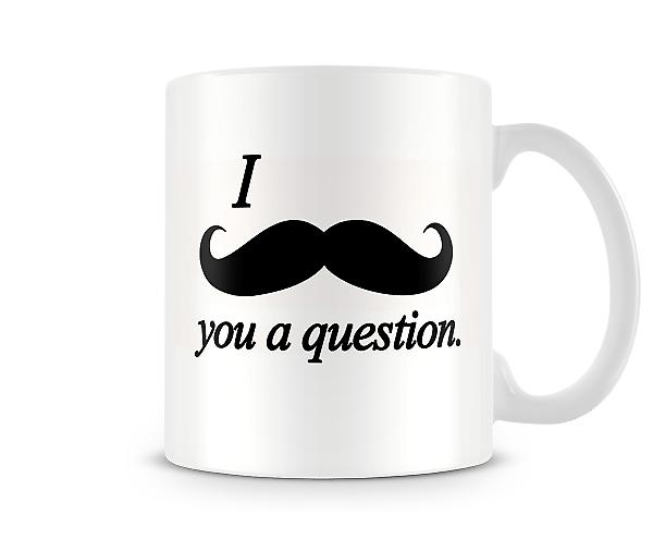 I Moustache You Question Printed Mug