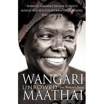 Unbowed - My Autobiography by Wangari Maathai - 9780099493099 Book