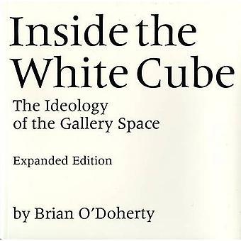 Dentro do cubo branco - a ideologia do espaço da galeria (Expanded ed