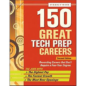 150 Great Tech Prep Careers (2nd Revised edition) by Ferguson - 97808