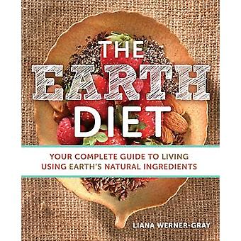The Earth Diet - Your Complete Guide to Living Using Earth's Natural I