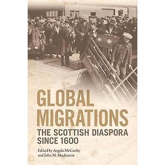 Global Migrations - The Scottish Diaspora Since 1600 by Angela McCarth
