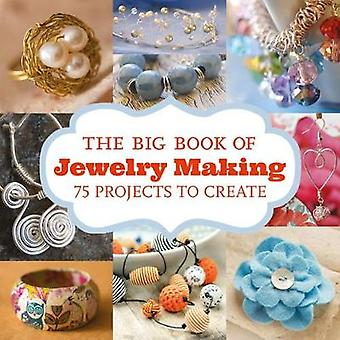 The Big Book of Jewelry Making - 75 Projects to Make by Editors Gmc -